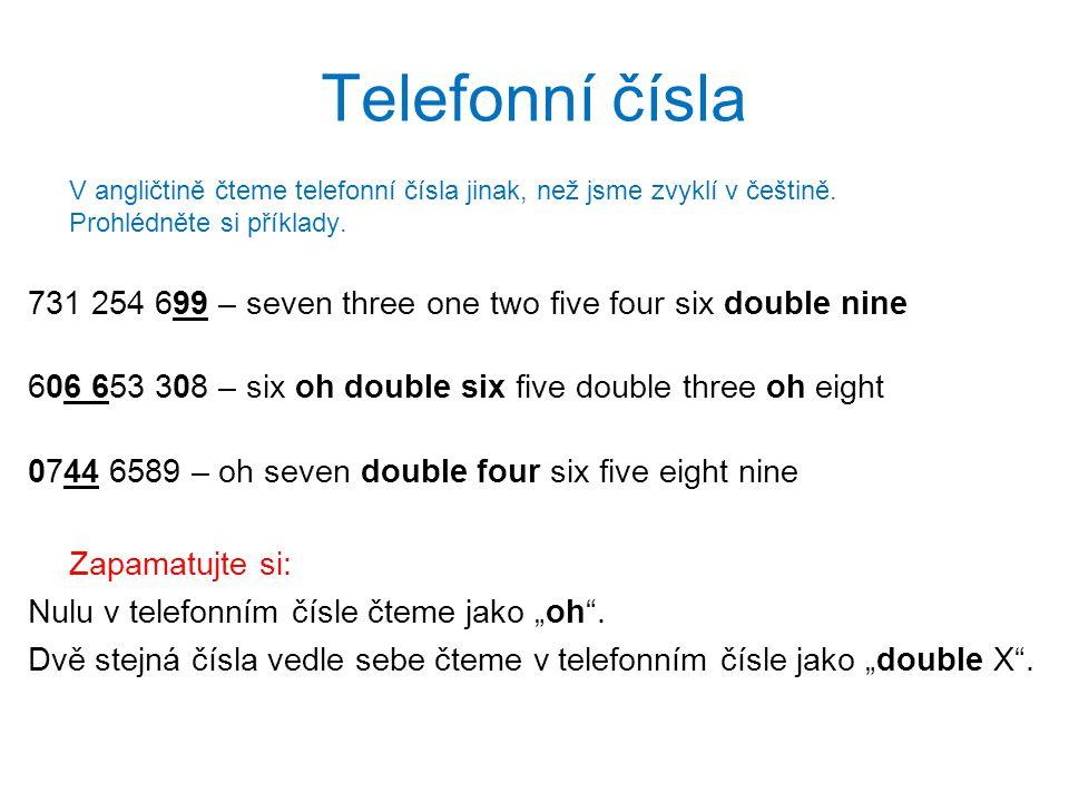 Telefonní čísla V angličtině čteme telefonní čísla jinak, než jsme zvyklí v češtině. Prohlédněte si příklady.