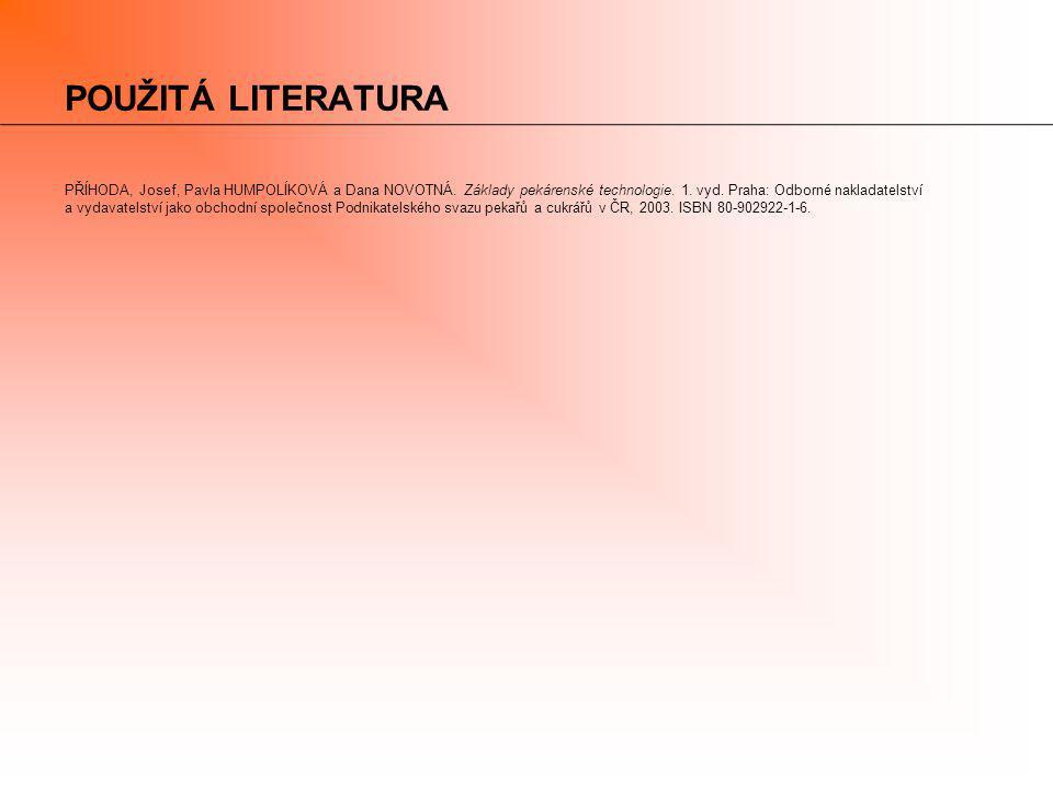 POUŽITÁ LITERATURA PŘÍHODA, Josef, Pavla HUMPOLÍKOVÁ a Dana NOVOTNÁ. Základy pekárenské technologie. 1. vyd. Praha: Odborné nakladatelství.