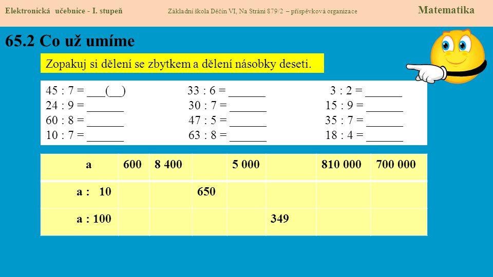65.2 Co už umíme Zopakuj si dělení se zbytkem a dělení násobky deseti.
