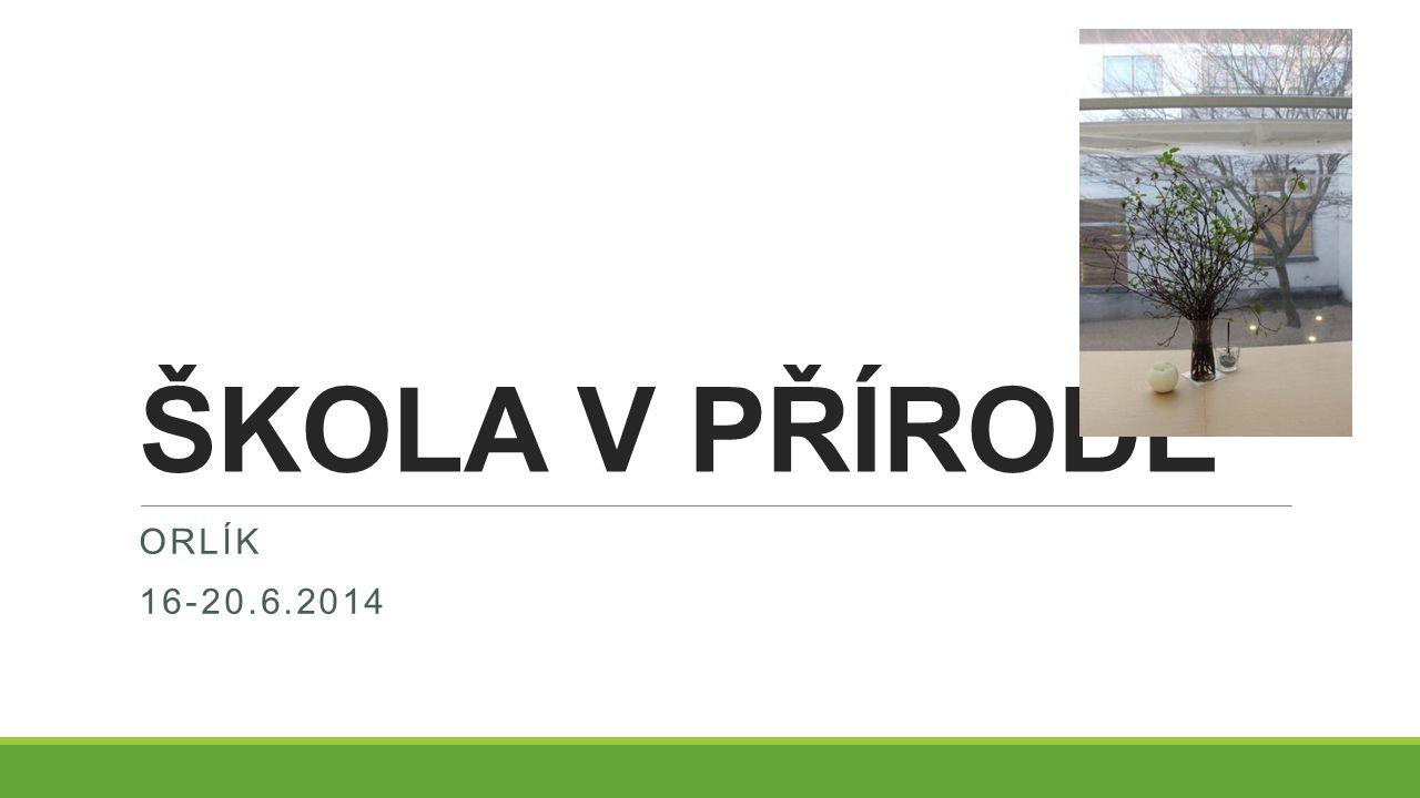 ŠKOLA V PŘÍRODĚ Orlík 16-20.6.2014