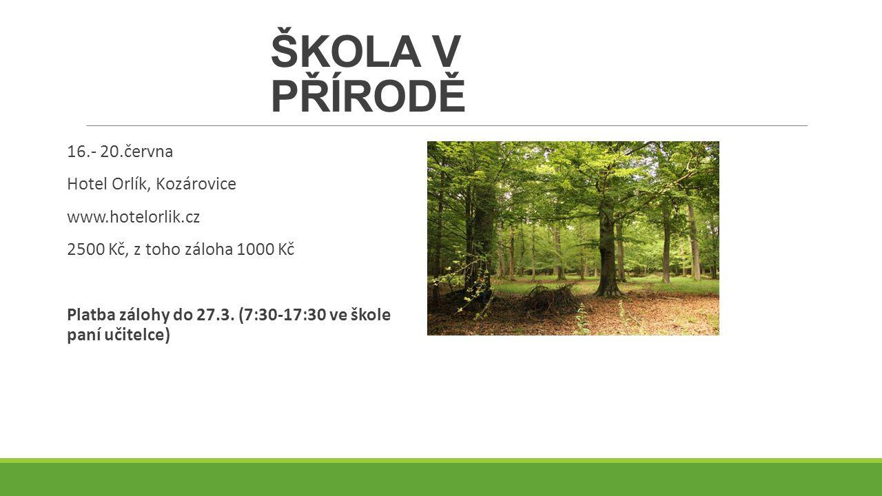 ŠKOLA V PŘÍRODĚ 16.- 20.června Hotel Orlík, Kozárovice