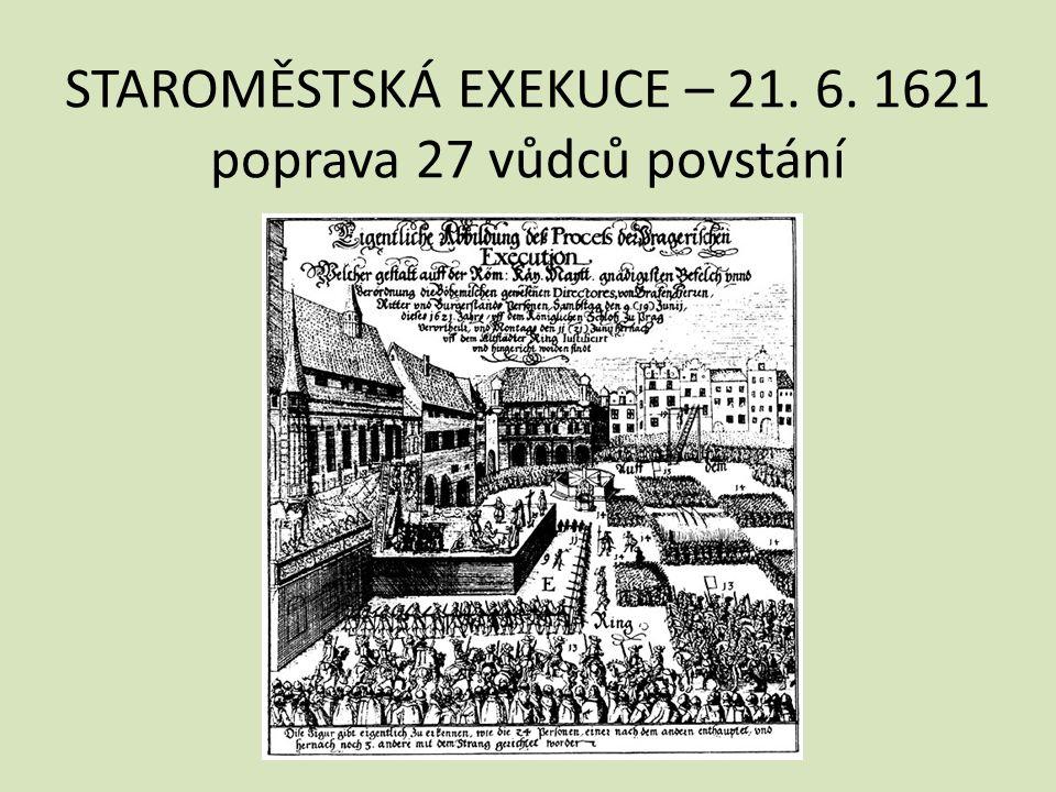 STAROMĚSTSKÁ EXEKUCE – 21. 6. 1621 poprava 27 vůdců povstání