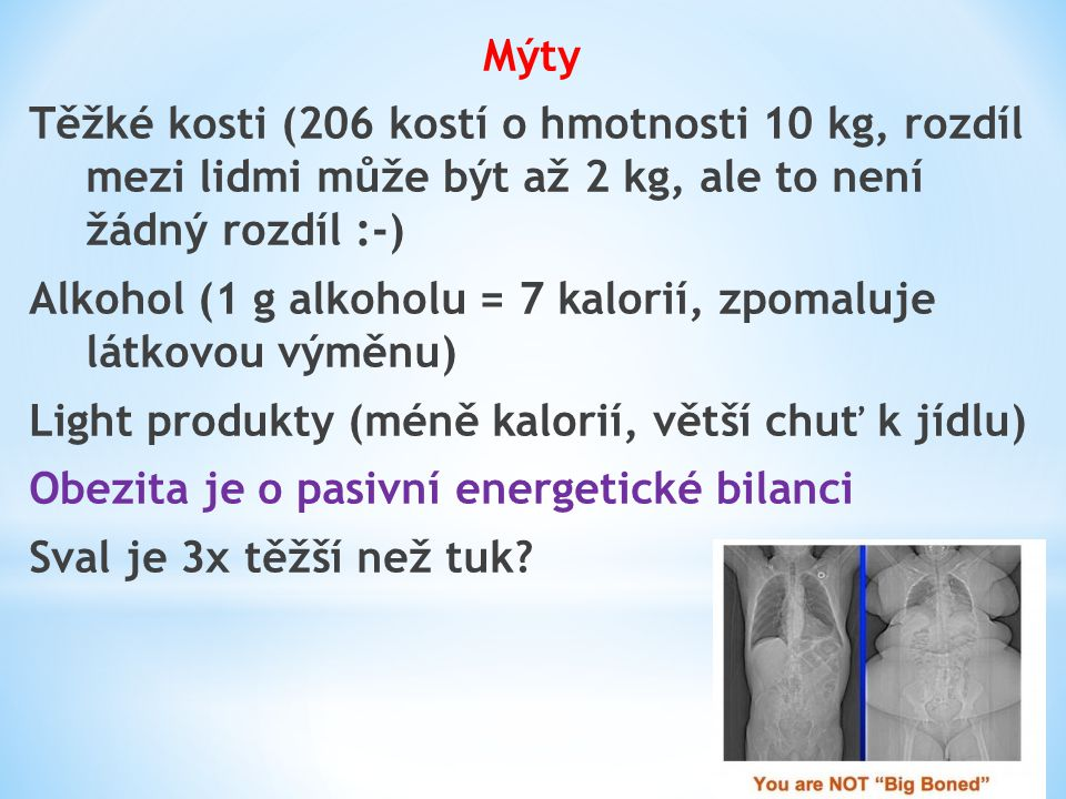 Mýty Těžké kosti (206 kostí o hmotnosti 10 kg, rozdíl mezi lidmi může být až 2 kg, ale to není žádný rozdíl :-)