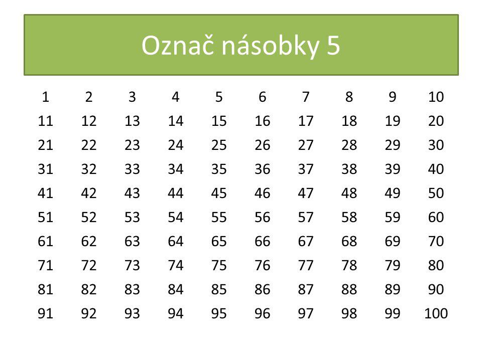 Označ násobky 5 1. 2. 3. 4. 5. 6. 7. 8. 9. 10. 11. 12. 13. 14. 15. 16. 17. 18. 19.