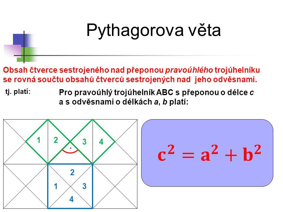 𝐜 𝟐 = 𝐚 𝟐 + 𝐛 𝟐 Pythagorova věta