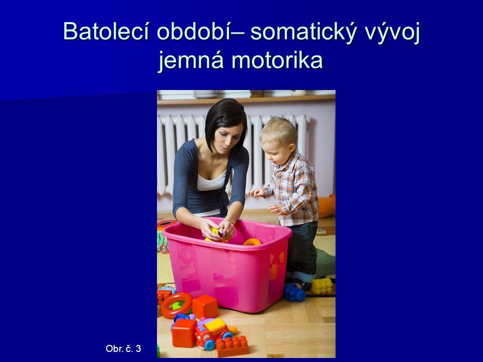 Batolecí období– somatický vývoj jemná motorika