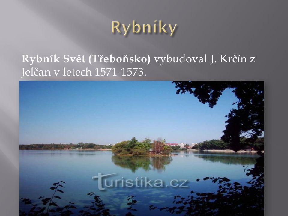 Rybníky Rybník Svět (Třeboňsko) vybudoval J. Krčín z Jelčan v letech 1571-1573.