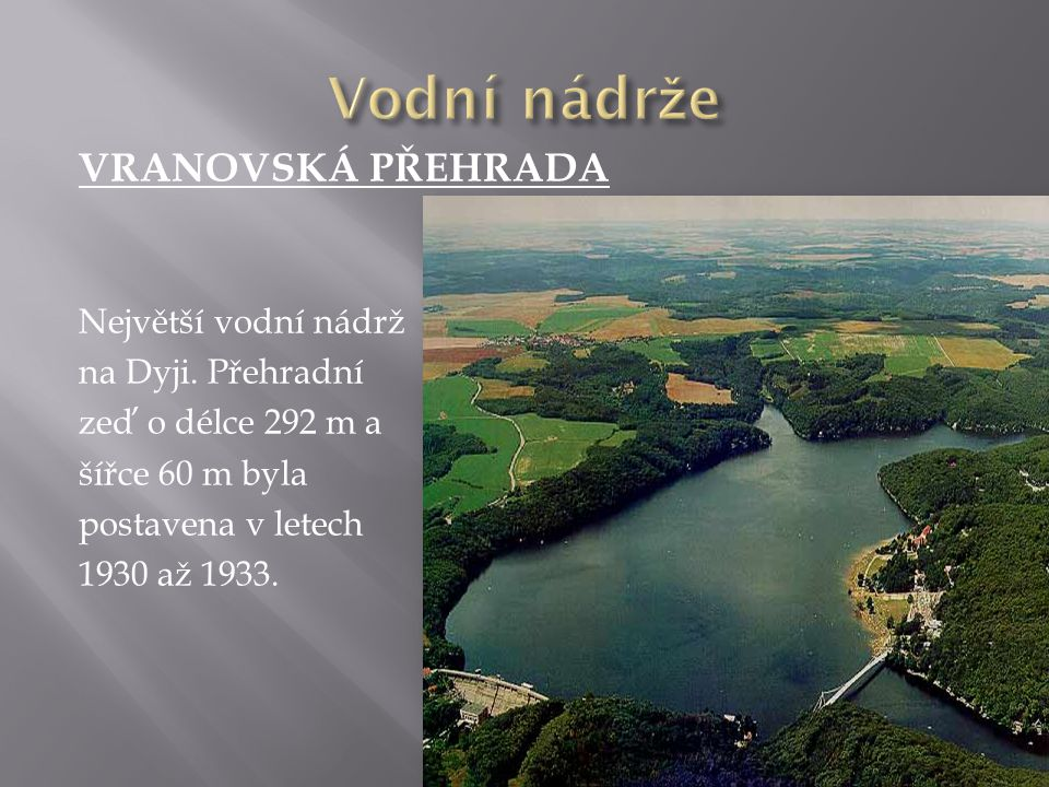 Vodní nádrže VRANOVSKÁ PŘEHRADA Největší vodní nádrž