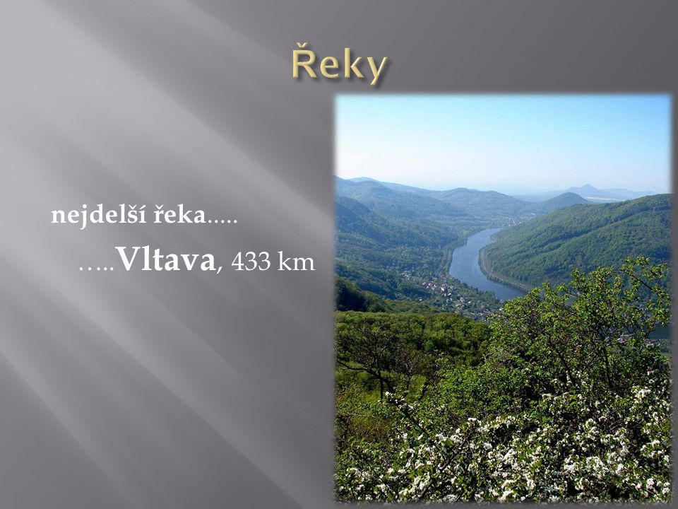 Řeky nejdelší řeka..... …..Vltava, 433 km