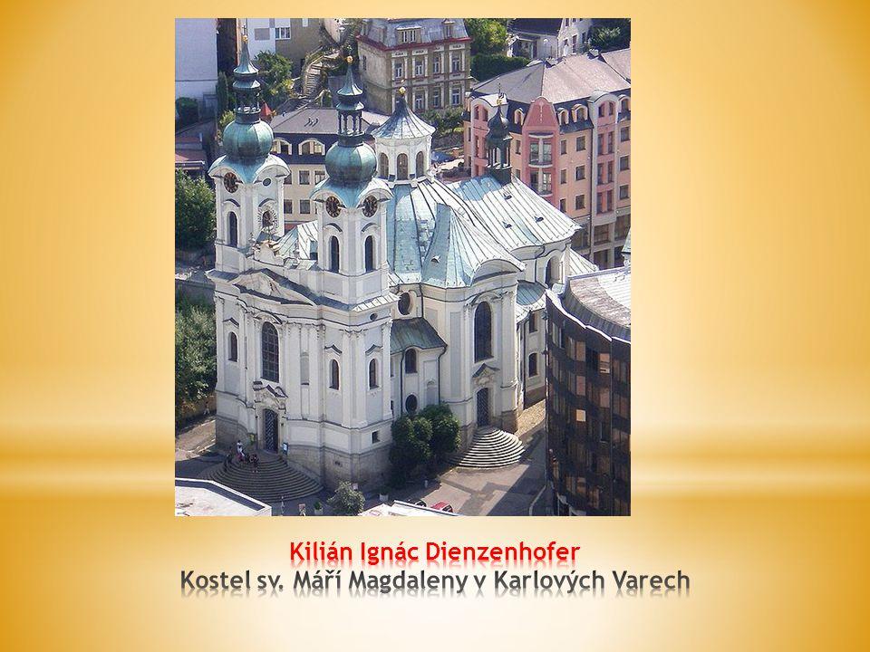 Kilián Ignác Dienzenhofer Kostel sv. Máří Magdaleny v Karlových Varech