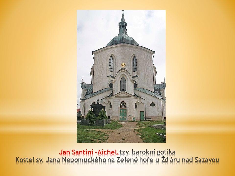 Jan Santini –Aichel,tzv. barokní gotika Kostel sv