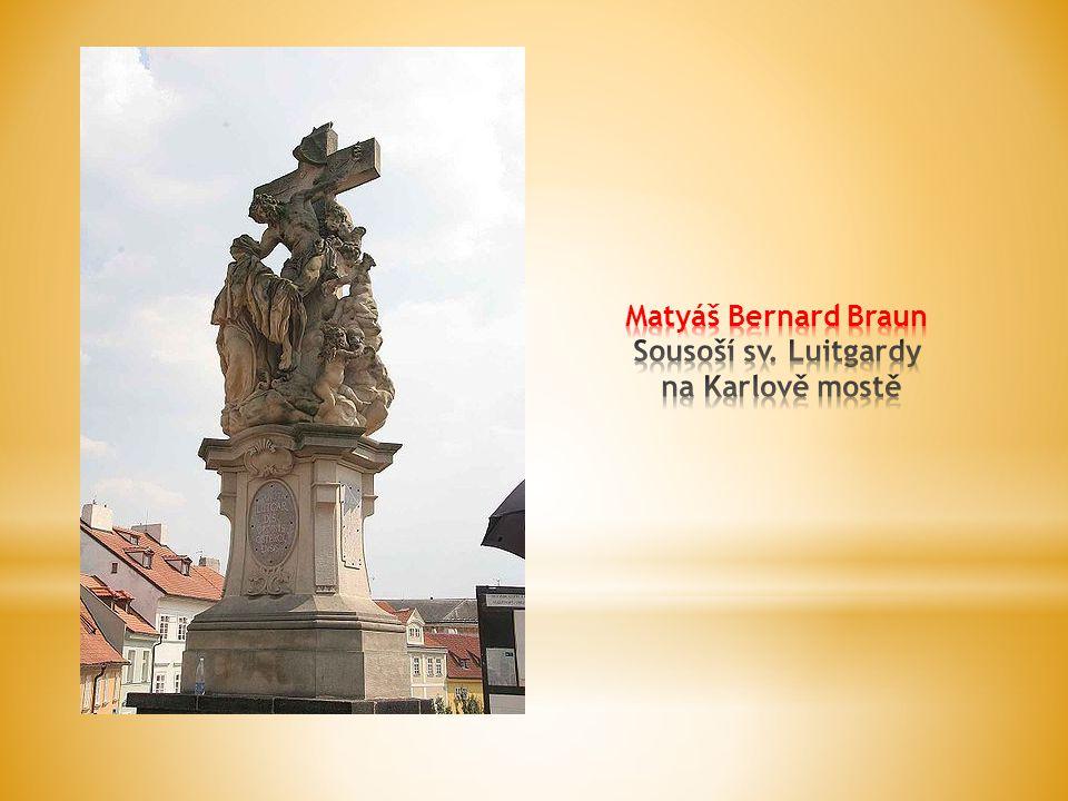 Matyáš Bernard Braun Sousoší sv. Luitgardy na Karlově mostě