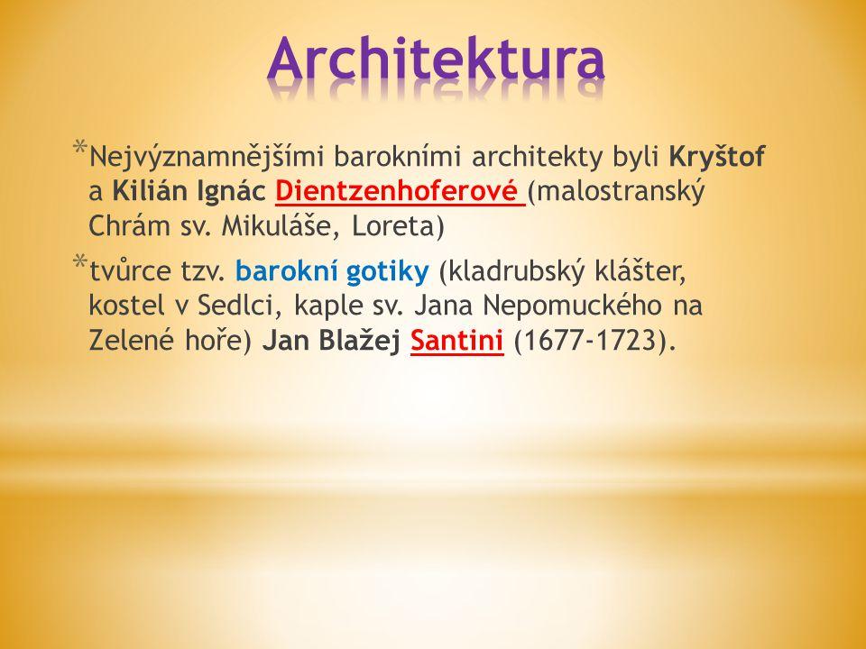 Architektura Nejvýznamnějšími barokními architekty byli Kryštof a Kilián Ignác Dientzenhoferové (malostranský Chrám sv. Mikuláše, Loreta)