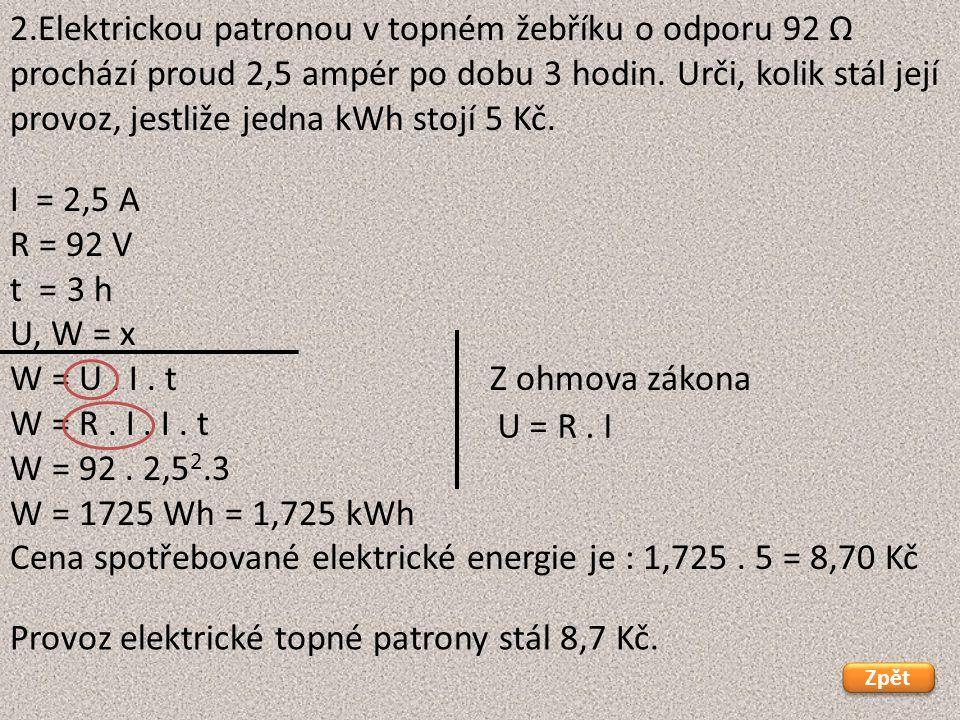 Cena spotřebované elektrické energie je : 1,725 . 5 = 8,70 Kč