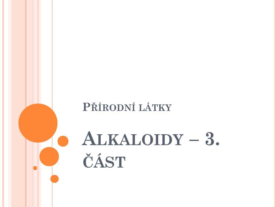 Přírodní látky Alkaloidy – 3. část