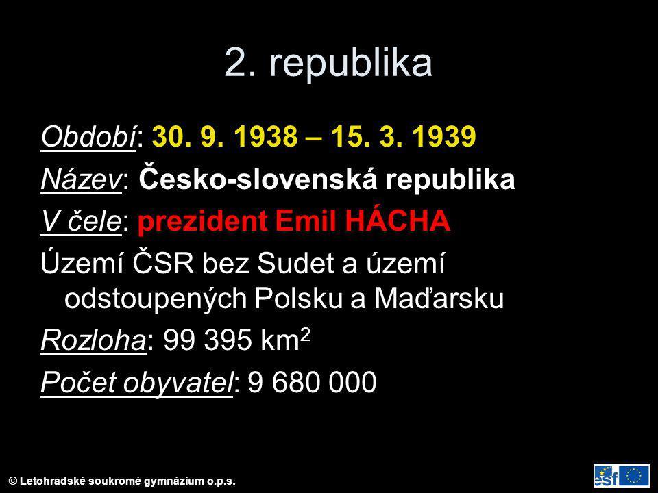 2. republika Období: 30. 9. 1938 – 15. 3. 1939. Název: Česko-slovenská republika. V čele: prezident Emil HÁCHA.