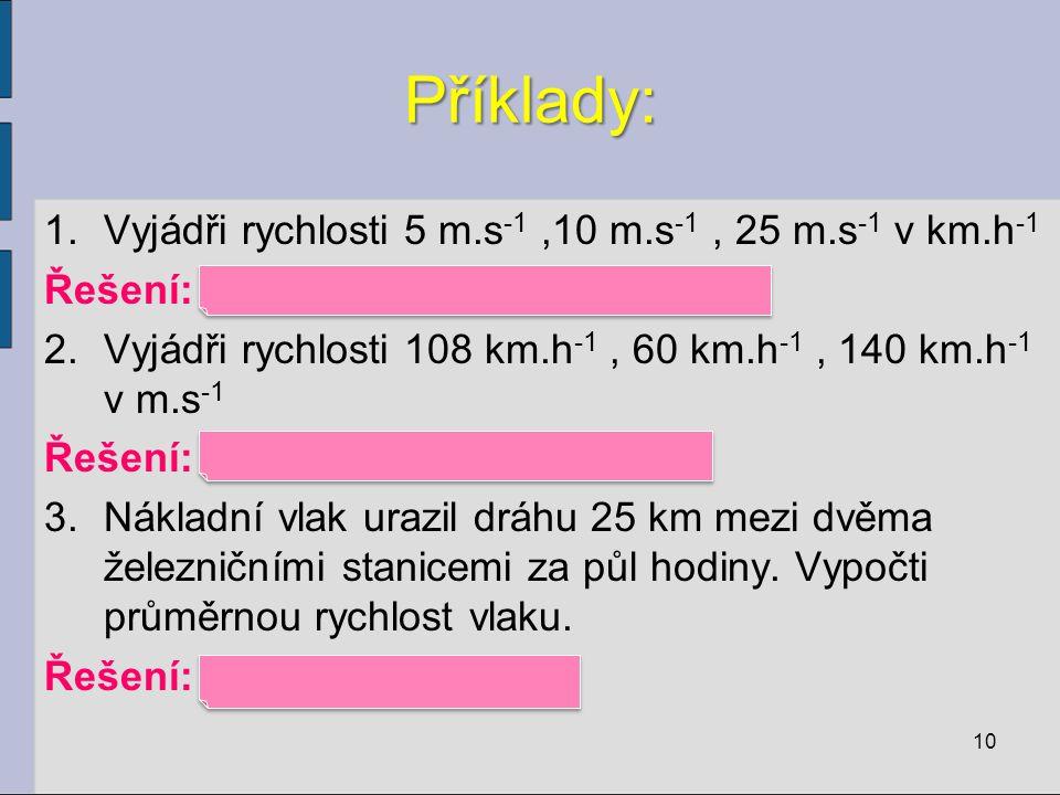 Příklady: Vyjádři rychlosti 5 m.s-1 ,10 m.s-1 , 25 m.s-1 v km.h-1