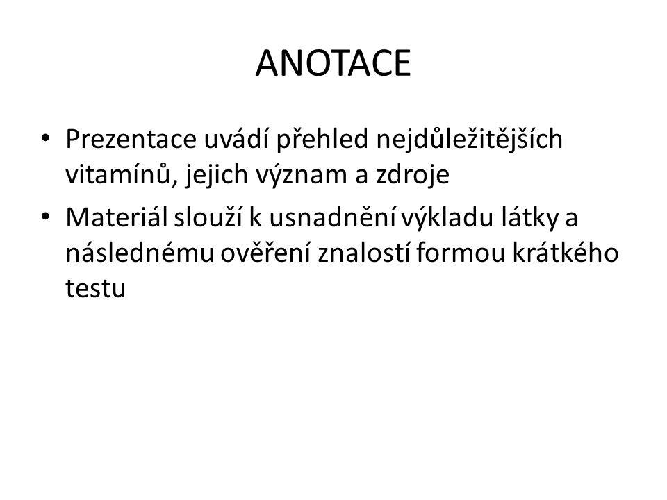 ANOTACE Prezentace uvádí přehled nejdůležitějších vitamínů, jejich význam a zdroje.
