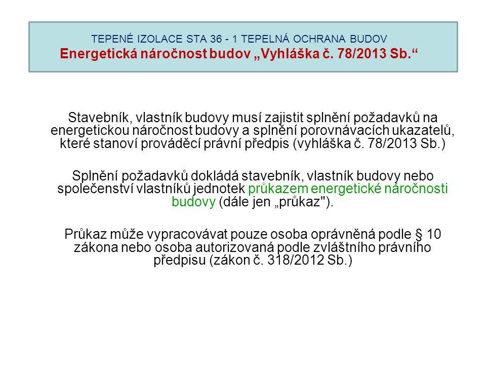 "TEPENÉ IZOLACE STA 36 - 1 TEPELNÁ OCHRANA BUDOV Energetická náročnost budov ""Vyhláška č. 78/2013 Sb."