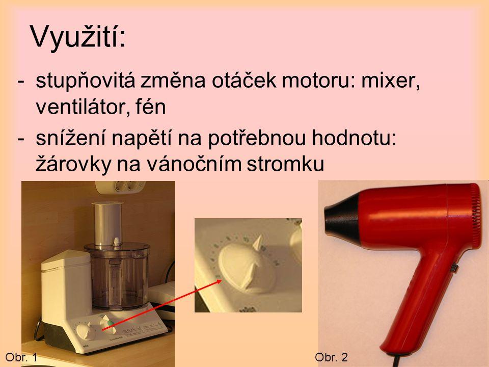 Využití: stupňovitá změna otáček motoru: mixer, ventilátor, fén