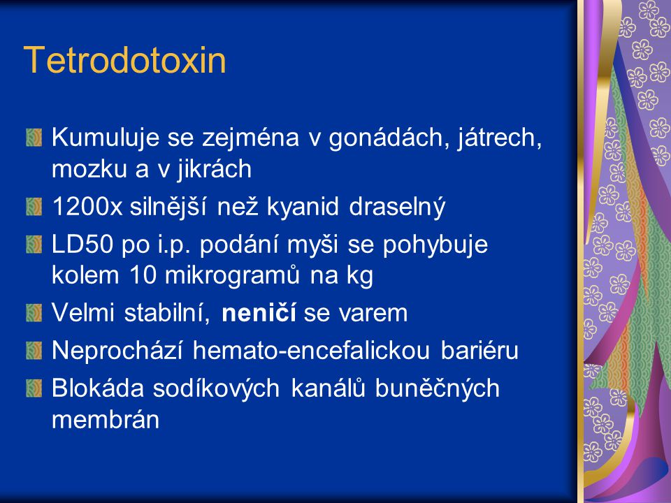 Tetrodotoxin Kumuluje se zejména v gonádách, játrech, mozku a v jikrách. 1200x silnější než kyanid draselný.