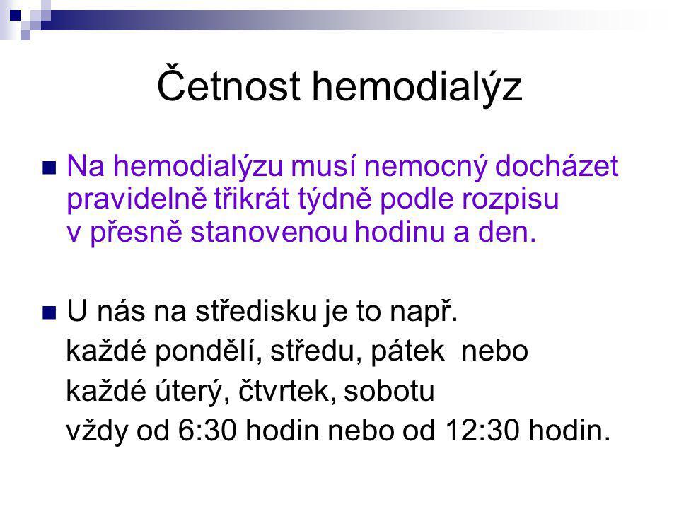 Četnost hemodialýz Na hemodialýzu musí nemocný docházet pravidelně třikrát týdně podle rozpisu v přesně stanovenou hodinu a den.