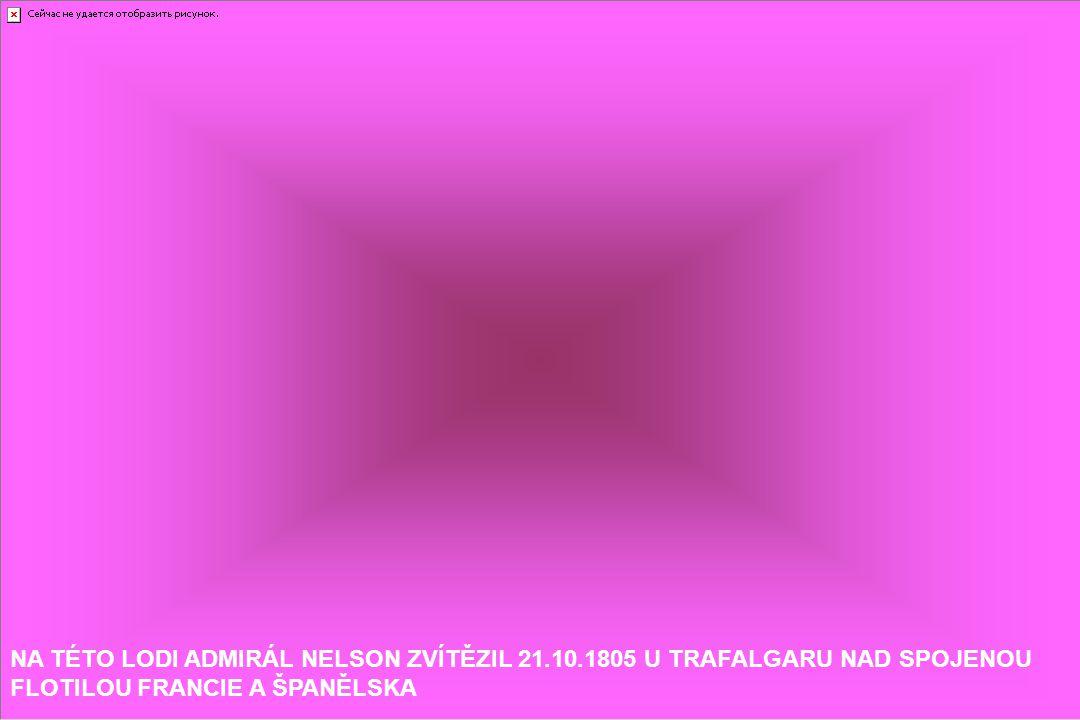 NA TÉTO LODI ADMIRÁL NELSON ZVÍTĚZIL 21. 10