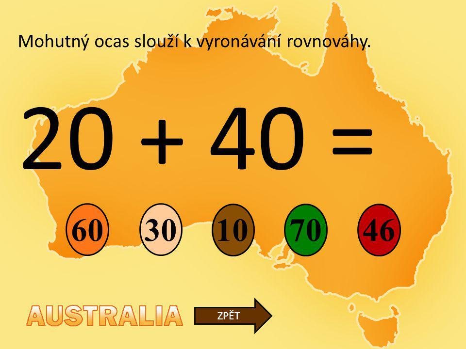 20 + 40 = 60 30 10 70 46 Mohutný ocas slouží k vyronávání rovnováhy.