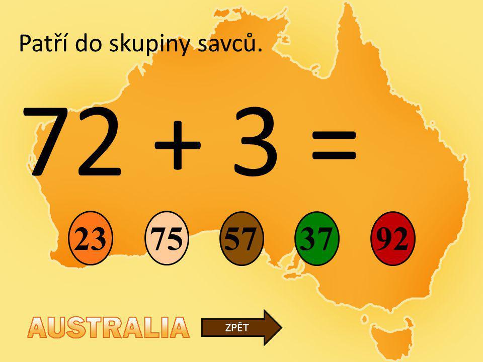 Patří do skupiny savců. 72 + 3 = 23 75 57 37 92 ZPĚT
