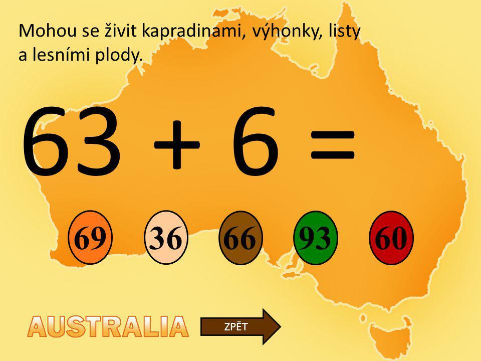 63 + 6 = 69 36 66 93 60 Mohou se živit kapradinami, výhonky, listy