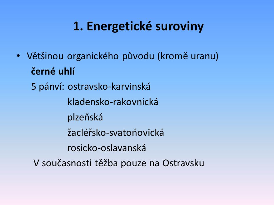 1. Energetické suroviny Většinou organického původu (kromě uranu)