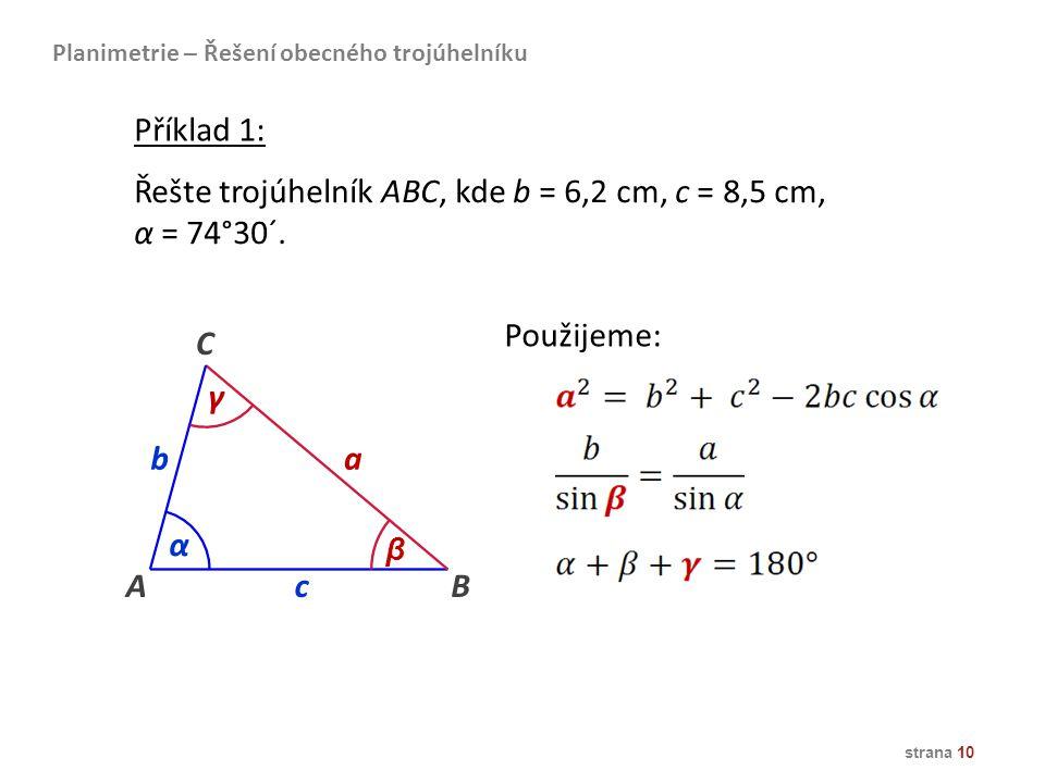 Řešte trojúhelník ABC, kde b = 6,2 cm, c = 8,5 cm, α = 74°30´.
