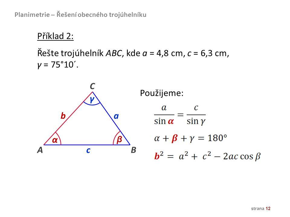 Řešte trojúhelník ABC, kde a = 4,8 cm, c = 6,3 cm, γ = 75°10´.