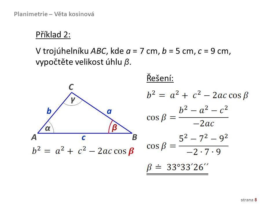 V trojúhelníku ABC, kde a = 7 cm, b = 5 cm, c = 9 cm,