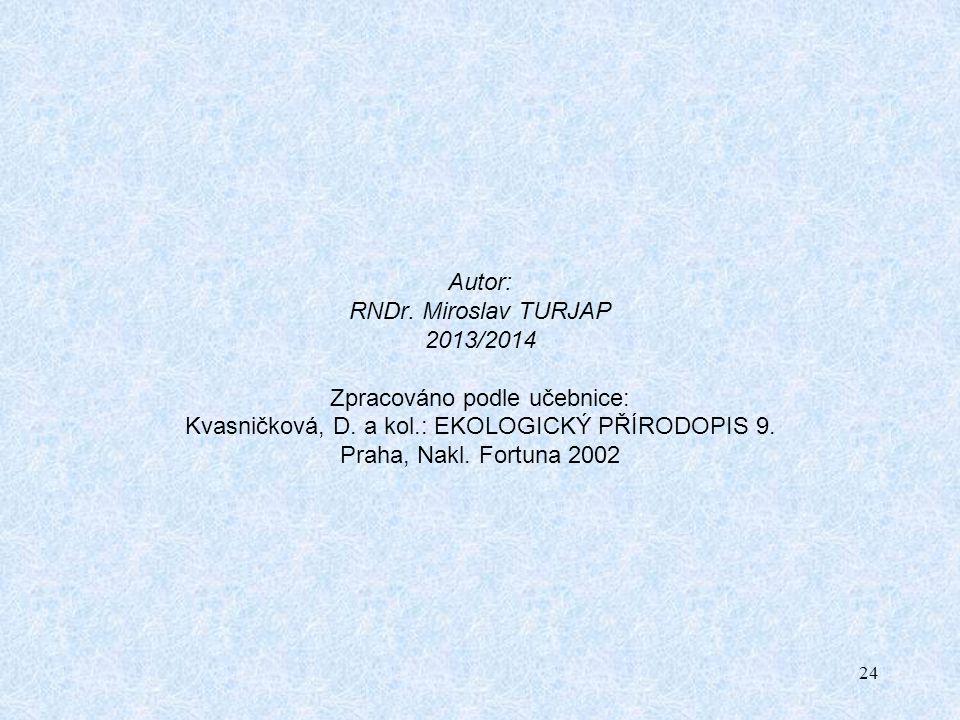 Autor: RNDr. Miroslav TURJAP 2013/2014 Zpracováno podle učebnice: Kvasničková, D.