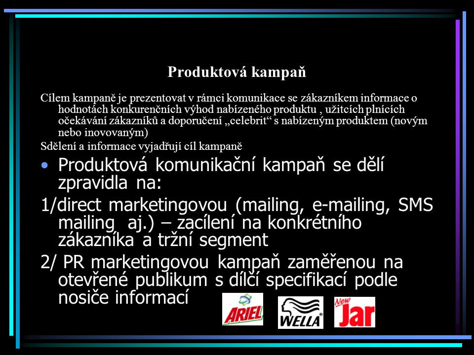Produktová komunikační kampaň se dělí zpravidla na: