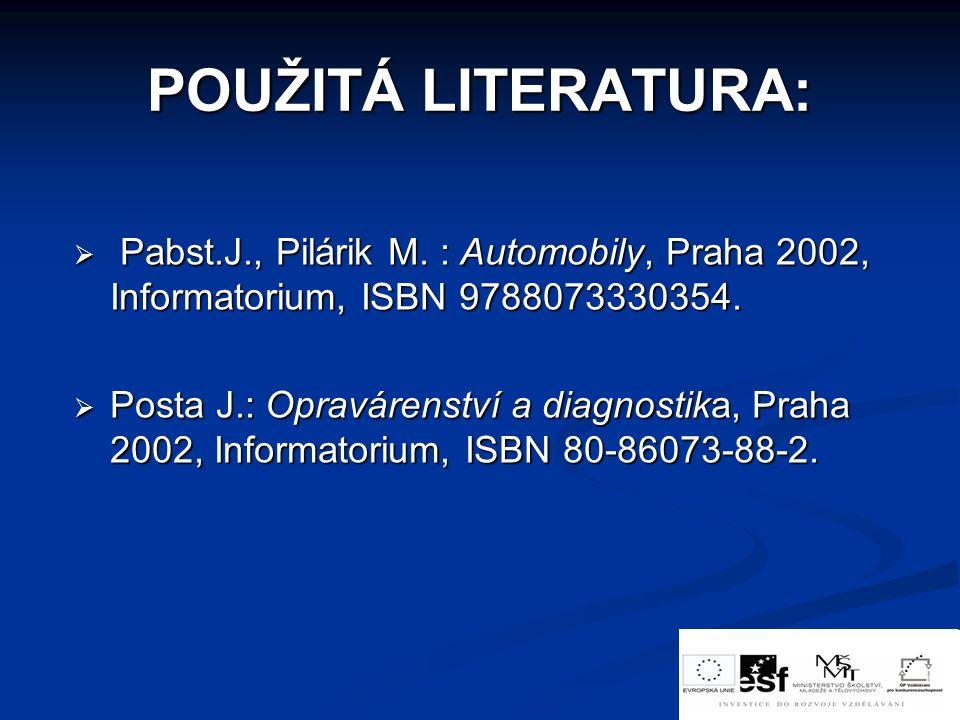 POUŽITÁ LITERATURA: Pabst.J., Pilárik M. : Automobily, Praha 2002, Informatorium, ISBN 9788073330354.