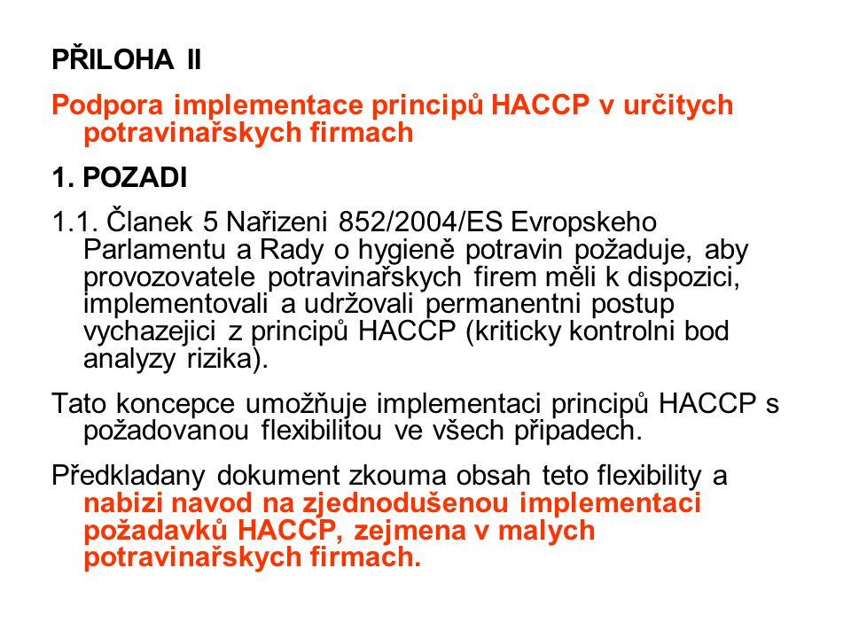 PŘILOHA II Podpora implementace principů HACCP v určitych potravinařskych firmach. 1. POZADI.