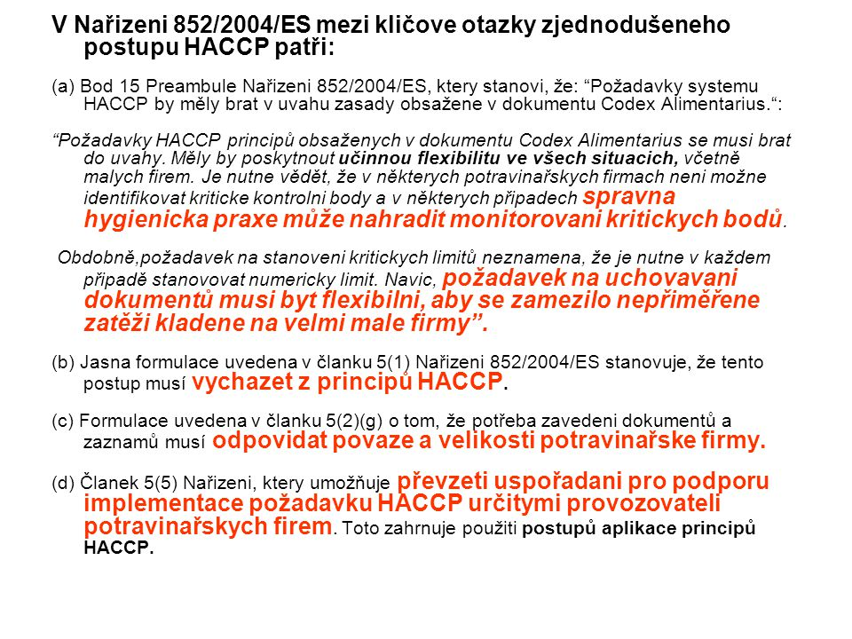 V Nařizeni 852/2004/ES mezi kličove otazky zjednodušeneho postupu HACCP patři: