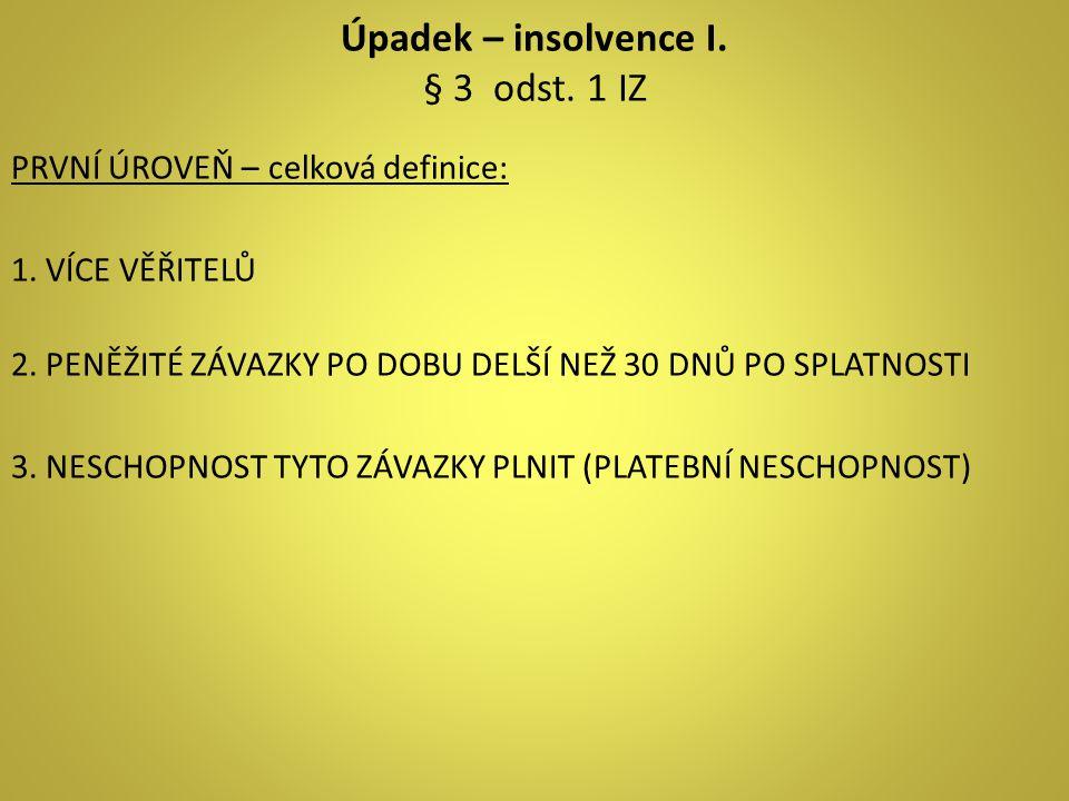 Úpadek – insolvence I. § 3 odst. 1 IZ