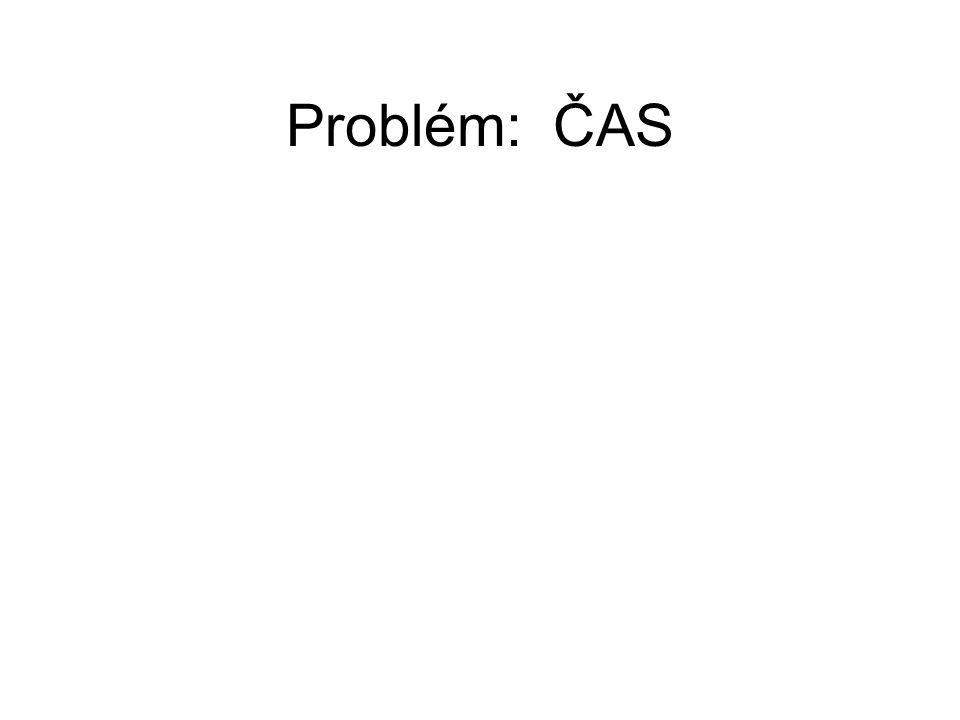 Problém: ČAS
