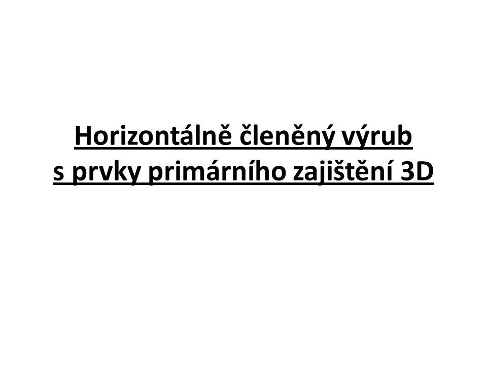 Horizontálně členěný výrub s prvky primárního zajištění 3D