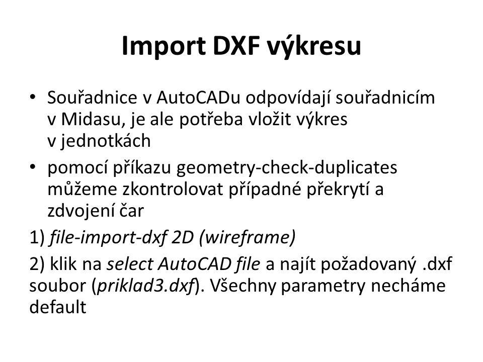 Import DXF výkresu Souřadnice v AutoCADu odpovídají souřadnicím v Midasu, je ale potřeba vložit výkres v jednotkách.
