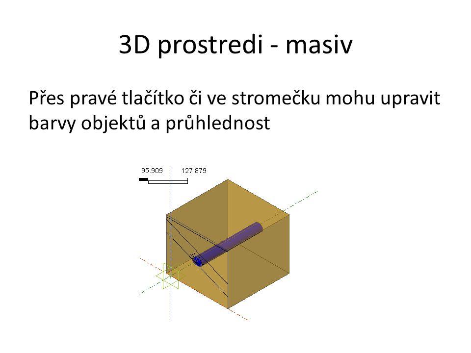 3D prostredi - masiv Přes pravé tlačítko či ve stromečku mohu upravit barvy objektů a průhlednost