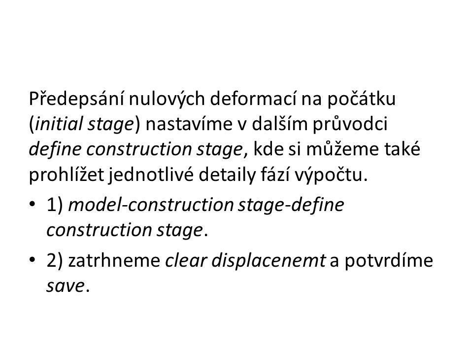 Předepsání nulových deformací na počátku (initial stage) nastavíme v dalším průvodci define construction stage, kde si můžeme také prohlížet jednotlivé detaily fází výpočtu.