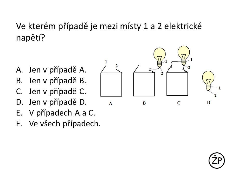 Ve kterém případě je mezi místy 1 a 2 elektrické napětí