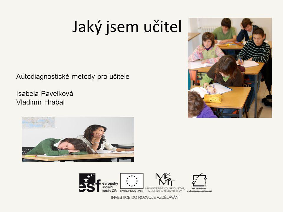 Jaký jsem učitel Autodiagnostické metody pro učitele Isabela Pavelková