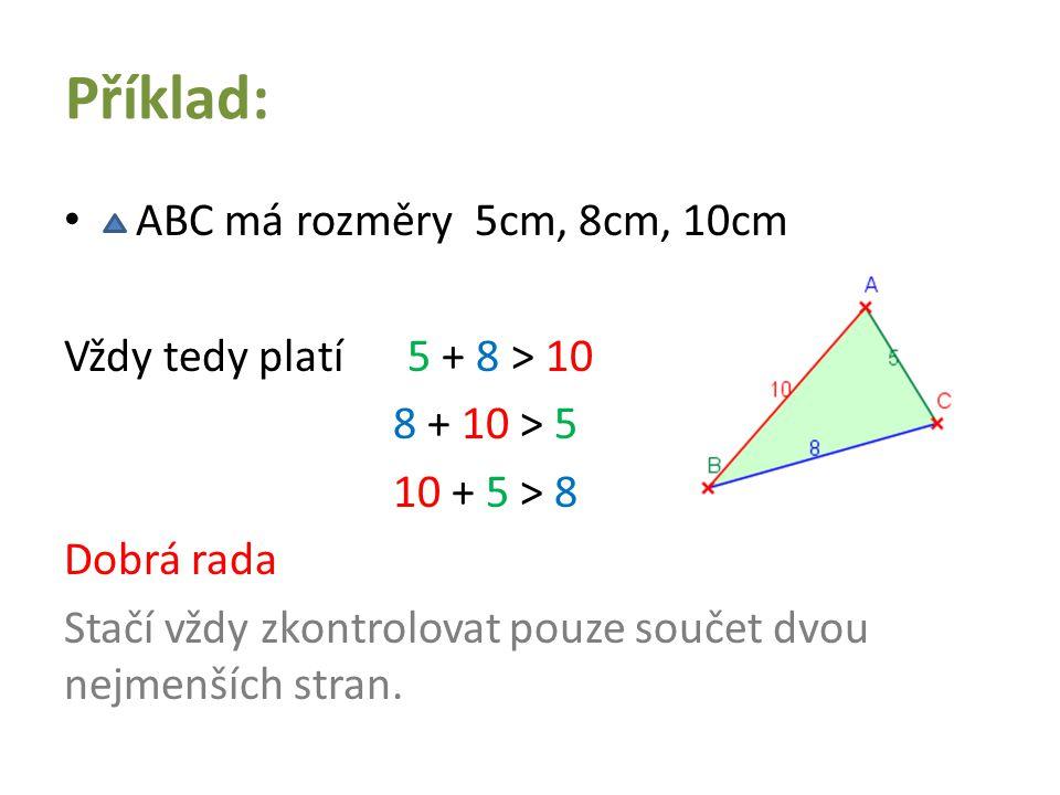 Příklad: ABC má rozměry 5cm, 8cm, 10cm Vždy tedy platí 5 + 8 > 10