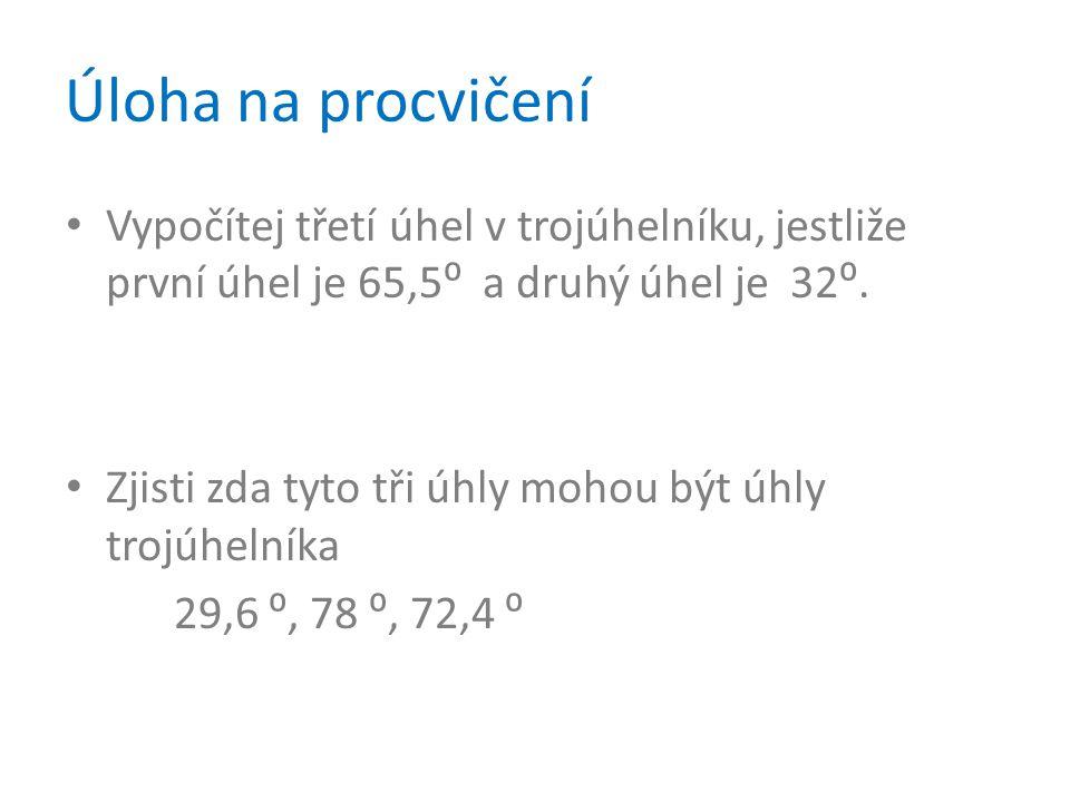 Úloha na procvičení Vypočítej třetí úhel v trojúhelníku, jestliže první úhel je 65,5⁰ a druhý úhel je 32⁰.