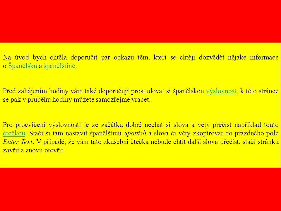 Na úvod bych chtěla doporučit pár odkazů těm, kteří se chtějí dozvědět nějaké informace o Španělsku a španělštině.